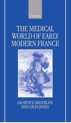 The Medical World Of Early Modern France Laurence Brockliss