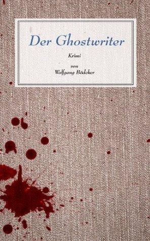 Der Ghostwriter  by  Wolfgang Bödeker