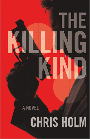 The Killing Kind Chris  Holm