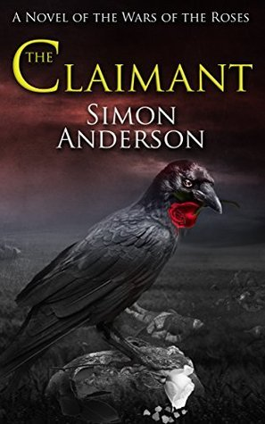 The Claimant: A Novel of the Wars of the Roses  by  Simon Anderson