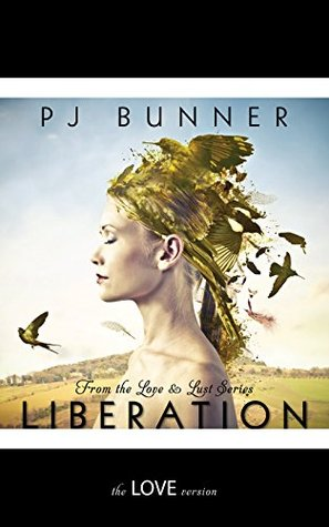 Liberation: The Love Version (Love & Lust Book 1)  by  PJ Bunner