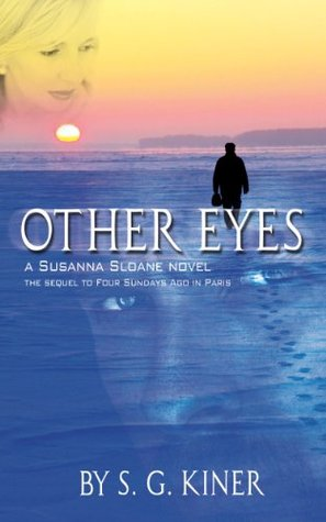 Other Eyes: The Sequel to Four Sundays Ago in Paris (a Susanna Sloane novel Book 8) S. G. Kiner