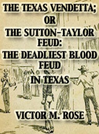 The Texas Vendetta, Or, The Sutton-Taylor Feud  by  Victor M. Rose
