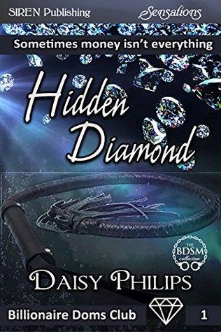 Hidden Diamond (Billionaire Doms Club, #1)  by  Daisy Philips