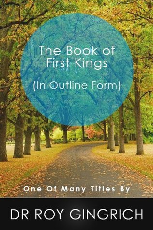 The Book of First Kings  by  Dr. Roy Gingrich