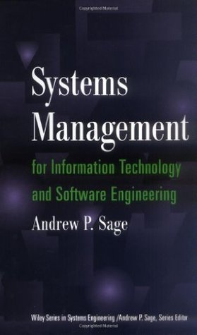 Systems Management for Information Technology and Software Engineering (Wiley Series in Systems Engineering and Management) Andrew P. Sage