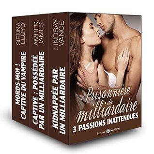 Prisonnière du milliardaire, 3 passions inattendues  by  Lidnsay Vance
