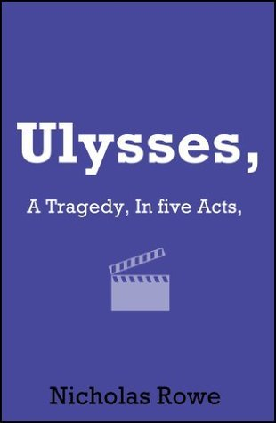 Ulysses, A Tragedy, In five Acts  by  Nicholas Rowe