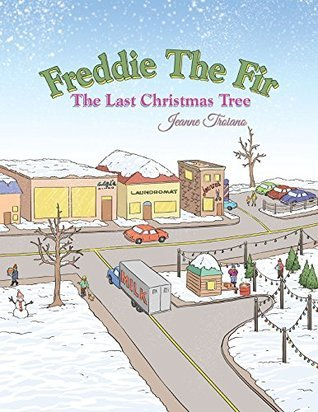Freddie The Fir The Last Christmas Tree  by  Jeanne Troiano
