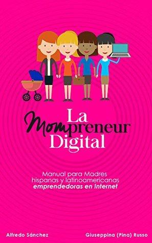 La Mompreneur digital: Manual para Madres hispanas y latinoamericanas emprendedoras en Internet Giuseppina (Pina) Russo
