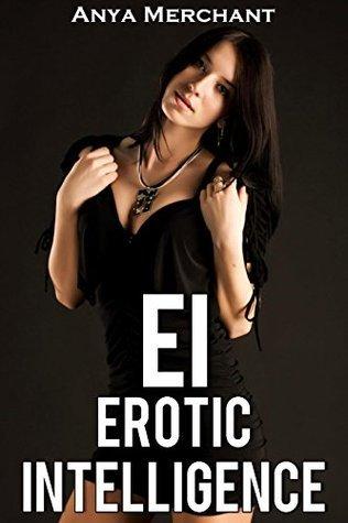 EI: Erotic Intelligence (Taboo Erotica) (Future Harem Book 1)  by  Anya Merchant