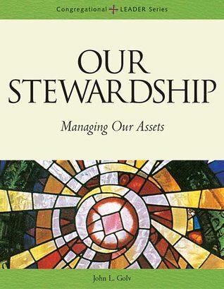 Our Stewardship: Managing Our Assets John L. Golv