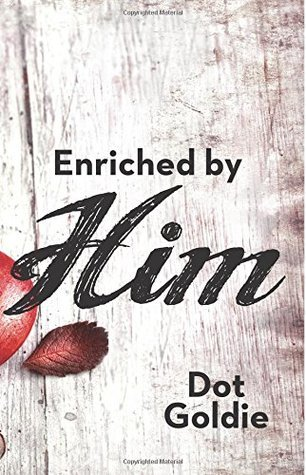 Enriched  by  Him by Dot Goldie