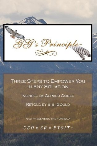 GGs Principle: Three Steps to Empower You in Any Situation B.B. Gould