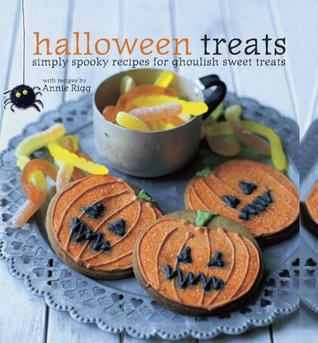 Halloween Treats: Simply spooky recipes for ghoulish sweet treats Annie Rigg