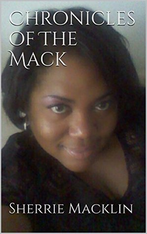 Chronicles of The Mack Sherrie Macklin