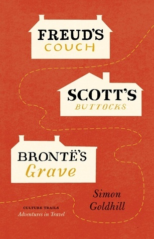 Freuds Couch, Scotts Buttocks, Brontes Grave Simon Goldhill