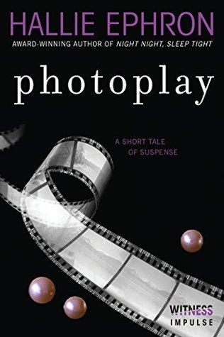 Photoplay: A Short Tale of Suspense Hallie Ephron