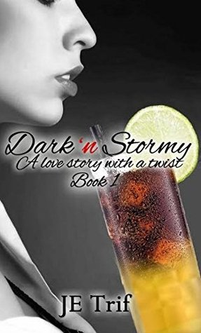 Dark n Stormy: A love story with a twist J E Trif