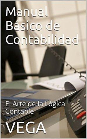 Manual Básico de Contabilidad: El Arte de la Lógica Contable Vega
