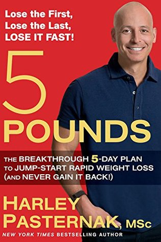 5 Pounds:The Breakthrough 5-Day Plan to Jump-Start Rapid Weight Loss  by  Harley Pasternak