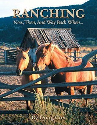 Ranching: Now, Then, and Way Back When...  by  Doug Cox