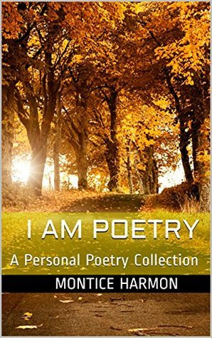 I Am Poetry: A Personal Poetry Collection Montice Harmon