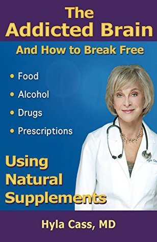 The Addicted Brain and How to Break Free  by  Hyla Cass