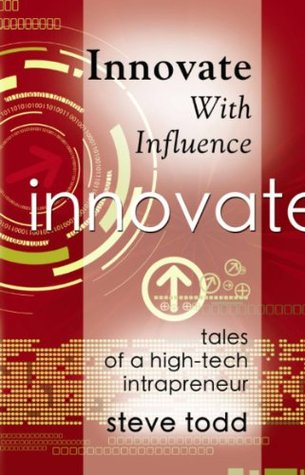 INNOVATE WITH INFLUENCE: Tales of a High-Tech Intrapreneur Stephen Todd