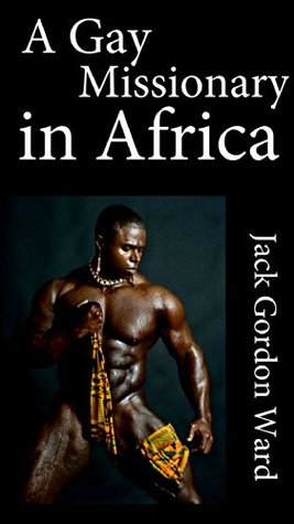 A Gay Missionary in Africa Jack Gordon Ward