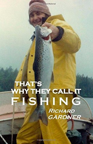 Thats Why They Call It Fishing Richard  Gardner
