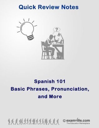Spanish 101: Basic Phrases, Pronunciation and More (Quick Review Notes)  by  R Rodriguez