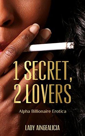 1 secret, 2 lovers: Alpha Billionaire Erotica - A Romantic & Erotic Millionaire Black & White Interracial Threesome Short Story Drama Lady Aingealicia