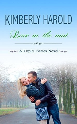 Love in the mist (A Cupid Series Novel Book 2)  by  Kimberly Harold