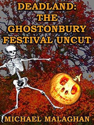 Deadland: The Ghostonbury Festival Uncut  by  Michael Malaghan