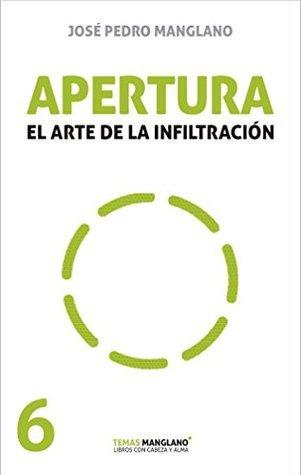 Apertura: El arte de la infiltración (Temas Manglano nº 6) Jose Pedro Manglano