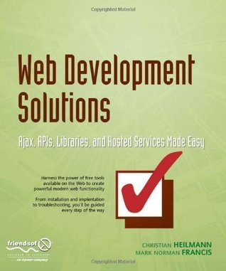 Web Development Solutions: Ajax, APIs, Libraries, and Hosted Services Made Easy Christian Heilmann