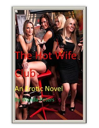 The Hot Wife Club: An Erotic Novel Wanda Peters