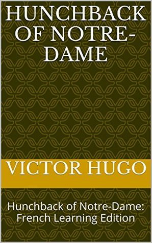 Hunchback of Notre-Dame: Hunchback of Notre-Dame: French Learning Edition (Learn French Book 3)  by  Victor Hugo