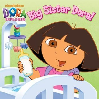 Big Sister Dora!  by  Nickelodeon