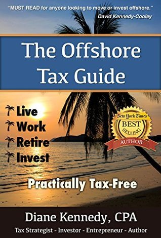 The Offshore Tax Guide: Live Work Retire Invest Practically Tax-Free  by  Diane Kennedy