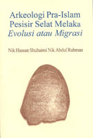 Arkeologi Pra-Islam Pesisir Selat Melaka: Evolusi Atau Migrasi  by  Nik Hassan Shuhaimi Nik Abdul Rahman
