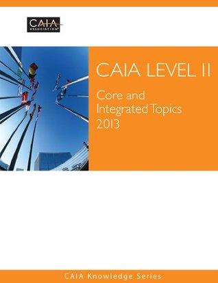 CAIA Level II Core And Integrated Topics 2013 CAIA Knowledge Series