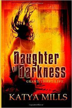 Grand Theft Life (Daughter of Darkness, # 1) Katya Mills