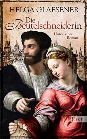 Die Beutelschneiderin: Historischer Roman Helga Glaesener