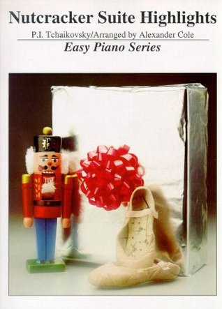Nutcracker Suite Highlights / Easy Piano Edition  by  Alexander Cole