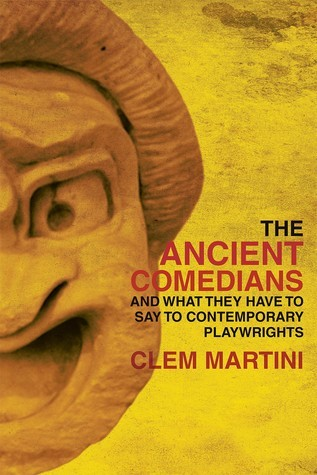 The Ancient Comedians And the Influence They Had on Contemporary Theatre  by  Clem Martini