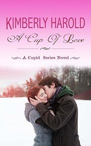 A Cup Of Love (A Cupid Series Novel Book 4) Kimberly Harold