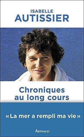 Chroniques au long cours Isabelle Autissier