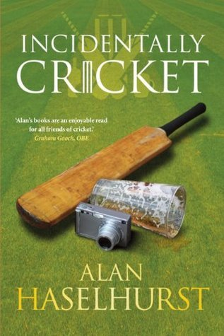 Incidentally Cricket  by  Alan Haselhurst